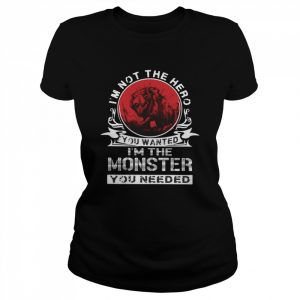 I'm Not The Hero You Wanted I'm The Monster You Needed Vintage T- Classic Women's T-shirt