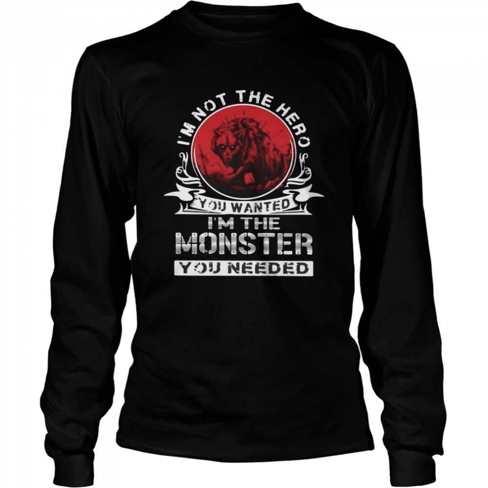 I'm Not The Hero You Wanted I'm The Monster You Needed Vintage T- Long Sleeved T-shirt