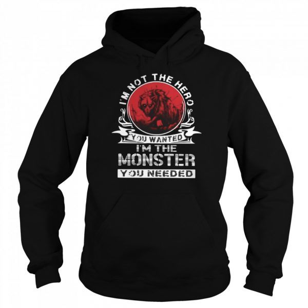 I'm Not The Hero You Wanted I'm The Monster You Needed Vintage T- Unisex Hoodie
